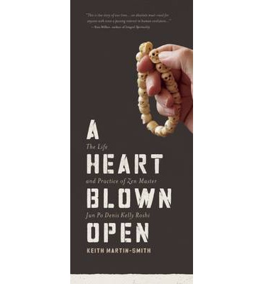 A Heart Blown Open : The Life and Practice of Zen Master Jun PO Denis Kelly Roshi