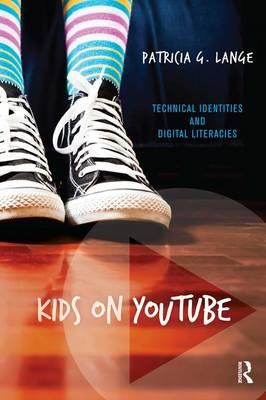 Kids on Youtube : Technical Identities and Digital Literacies
