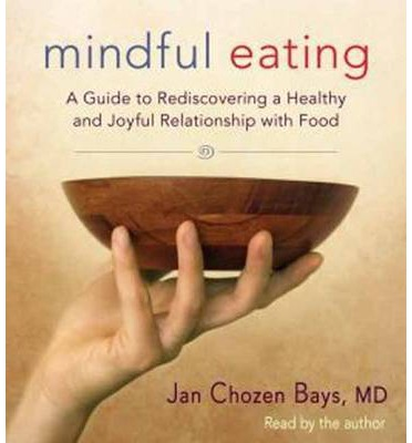 Mindful Eating : A Guide to Rediscovering a Healthy and Joyful Relationship with Food