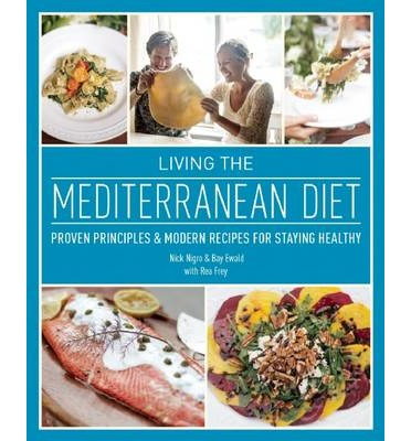 Living the Mediterranean Diet : Proven Principles and Modern Recipes for Staying Healthy