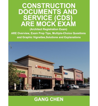Construction Documents and Service (CDs) : Are Mock Exam (Architect Registration Exam): Are Overview, Exam Prep Tips, Multiple-Choice Questions and Graphic Vignettes, Solutions and Explanations