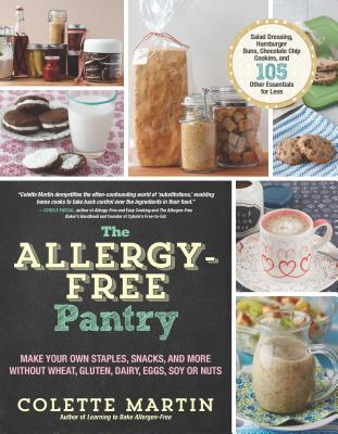 The Allergy-Free Pantry : Make Your Own Staples, Snacks, and More Without Wheat, Gluten, Dairy, Eggs, Soy or Nuts
