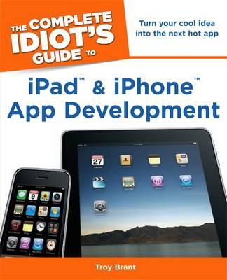 Complete Idiot's Guide to iPad & iPhone App Development
