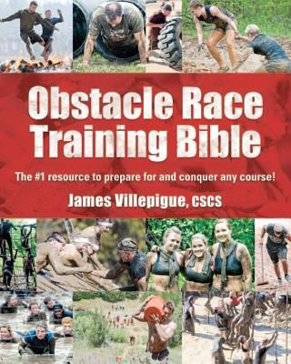 Obstacle Race Training Bible : The #1 Resource to Prepare for and Conquer Any Course!