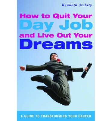 How to Quit Your Day Job and Live Out Your Dreams