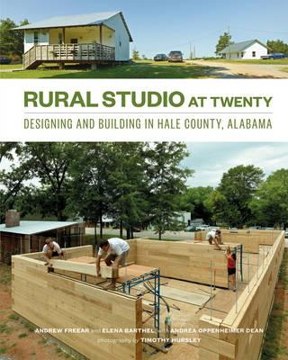 Rural Studio at Twenty : Designing and Building in Hale County, Alabama