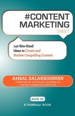 # Content Marketing Tweet Book01 : 140 Bite-Sized Ideas to Create and Market Compelling Content