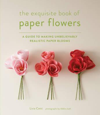 The Paper Flower Book : A Guide to Making Unbelievably Realistic Paper Blooms