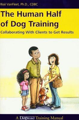 The Human Half of Dog Training : Collaborating with Clients to Get Results