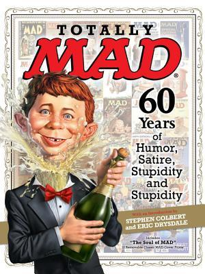 Totally Mad 60 Years of Humor, Satire, Stupidity and Stupidity