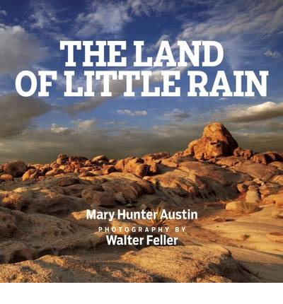 california in the land of little rain by mary austin Best known for the land of little rain, a collection of natural-history essays about the california deserts, the western writer mary austin (1868-1934) was a prolific literary figure in the first few decades of the twentieth century.
