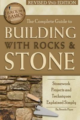 The Complete Guide to Building with Rocks & Stone : Stonework Projects & Techniques Explained Simply