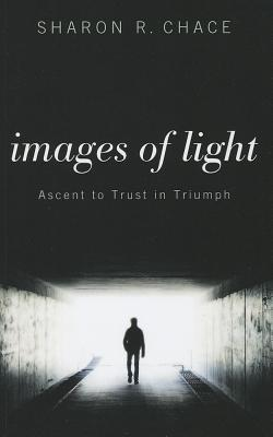 Images of Light : Ascent to Trust in Triumph