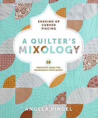 A Quilters Mixology : Shaking Up Curved Piecing