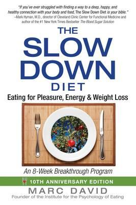 The Slow Down Diet : Eating for Pleasure, Energy, and Weight Loss