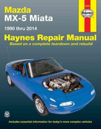 Mazda MX-5 Miata Automotive Repair Manual : 1990-2014