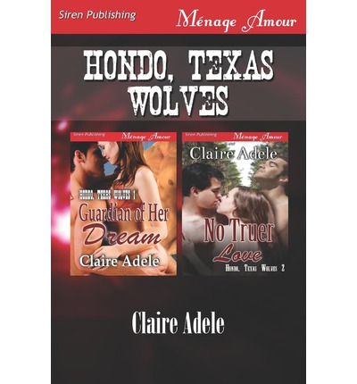Hondo, Texas Wolves [Guardian of Her Dream : No Truer Love] (Siren Publishing Menage Amour)