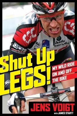 Shut Up, Legs! : My Wild Ride on and Off the Bike
