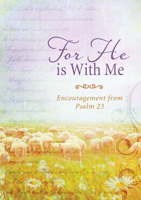 For He is with Me : Encouragement from Psalm 23