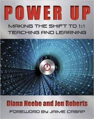Power Up : Making the Shift to 1:1 Teaching and Learning