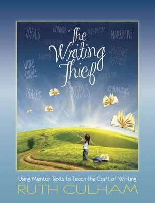 The Writing Thief : Using Mentor Texts to Teach the Craft of Writing