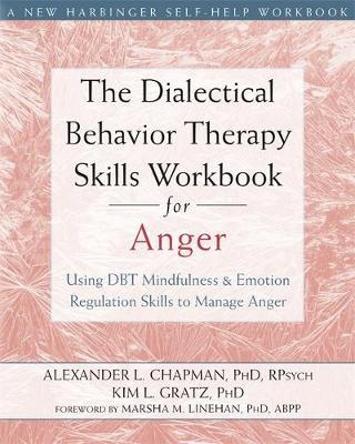 The Dialectical Behavior Therapy Skills Workbook for Anger : Using DBT Mindfulness and Emotion Regulation Skills to Manage Anger