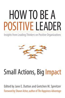 How to be a Positive Leader : Small Actions, Big Impact