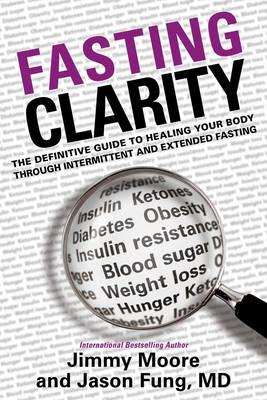 Fasting Clarity : The Definitive Guide to Healing Your Body Through Intermittent and Extended Fasting