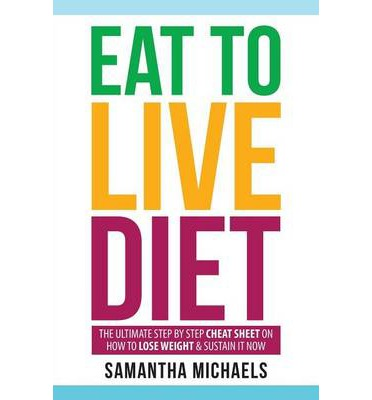 Eat to Live Diet : The Ultimate Step by Step Cheat Sheet on How to Lose Weight & Sustain It Now