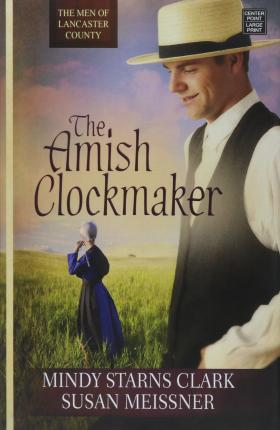 The Amish Clockmaker : The Men of Lancaster County