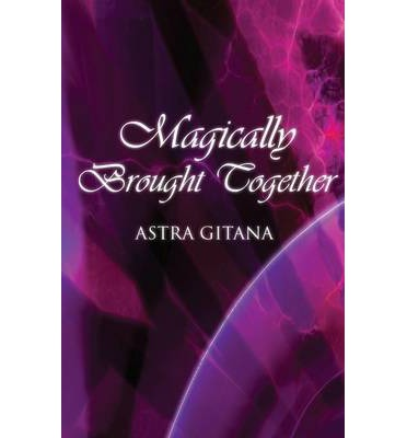 Kindle free e book magically brought together by astra gitana pdf magically brought together fandeluxe PDF