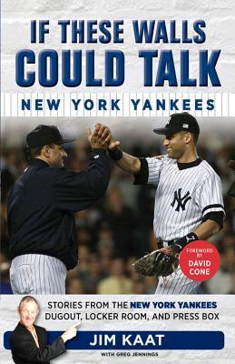 If These Walls Could Talk: New York Yankees : Stories from the New York Yankees Dugout, Locker Room, and Press Box