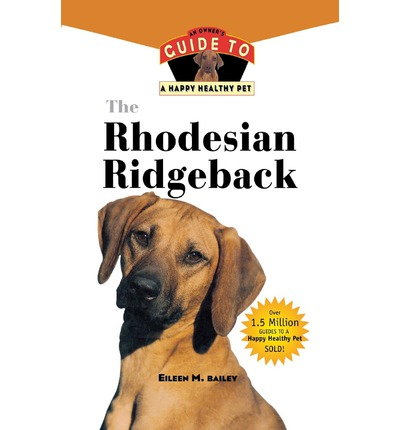 The Rhodesian Ridgeback : An Owner's Guide to a Happy Healthy Pet