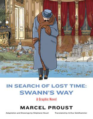 In Search of Lost Time: Swann's Way : A Graphic Novel