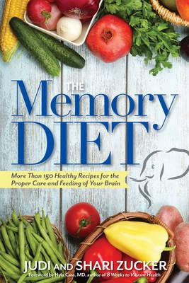 The Memory Diet : More Than 150 Healthy Recipes for the Proper Care and Feeding of Your Brain