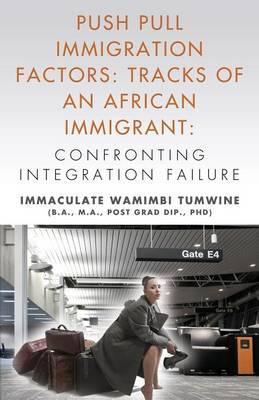 Push Pull Immigration Factors : Tracks of an African Immigrant - Confronting Integration Failure