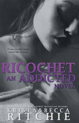 Ricochet : Addicted, Book 1.5