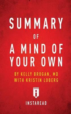 Summary of a Mind of Your Own by Kelly Brogan with Kristin Loberg - Includes Analysis