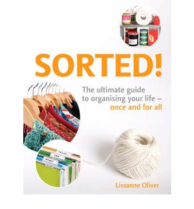 Sorted! : The Ultimate Guide to Organising Your Life - Once and for All