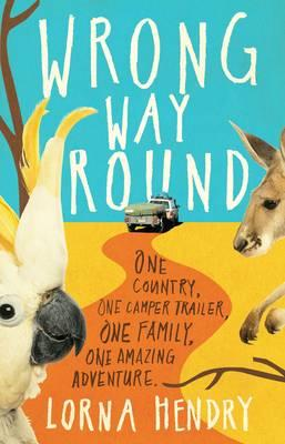 Wrong Way Round : One Country, One Camp Trailer, One Family, One Amazing Adventure