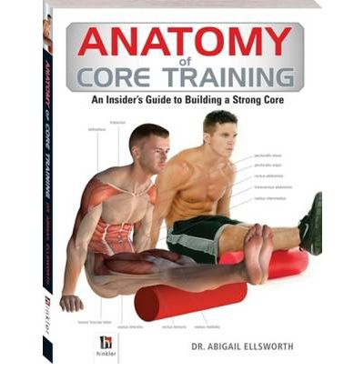 Anatomy Of Core Training : An Insider's Guide to Building a Strong Core