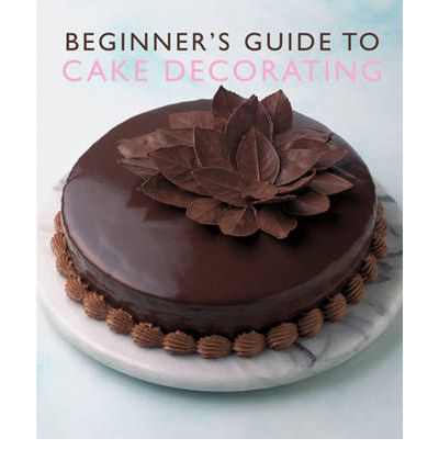 Cake Decorating Books New Zealand : Beginner s Guide to Cake Decorating : Murdoch Books Test ...