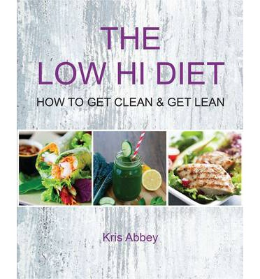 The Low Hi Diet : How to Get Clean Get Lean