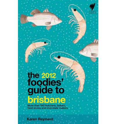 The Foodies' Guide to Brisbane 2012