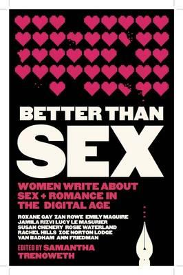 Better Than Sex : Women Write About Sex and Romance in the Digital Age