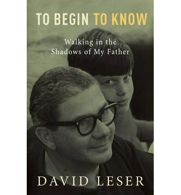 To Begin to Know : Walking in the Shadows of My Father