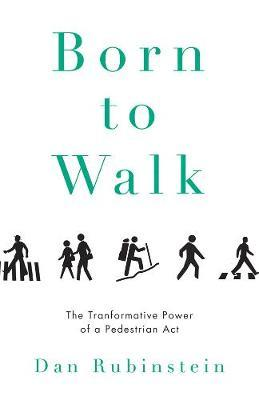 Born to Walk : The Transformative Power of a Pedestrian Act
