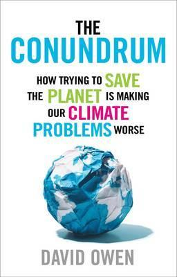 The Conundrum : How Trying to Save the Planet is Making Our Climate Problems Worse