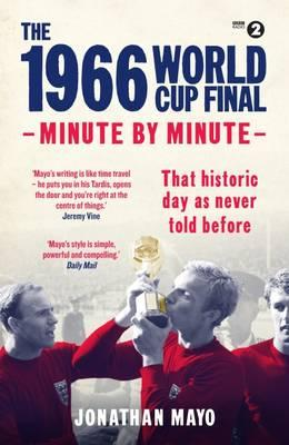 The 1966 World Cup Final : Minute by Minute