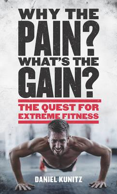 Why the Pain, What's the Gain? : The Quest for Extreme Fitness